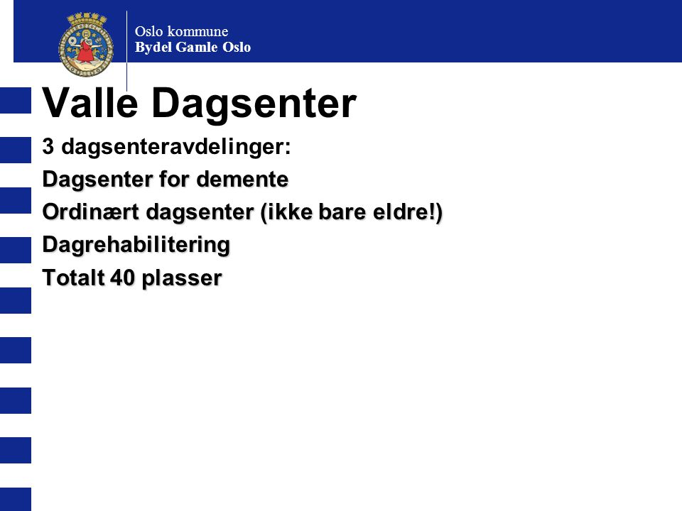 Valle Dagsenter 3 dagsenteravdelinger: Dagsenter for demente