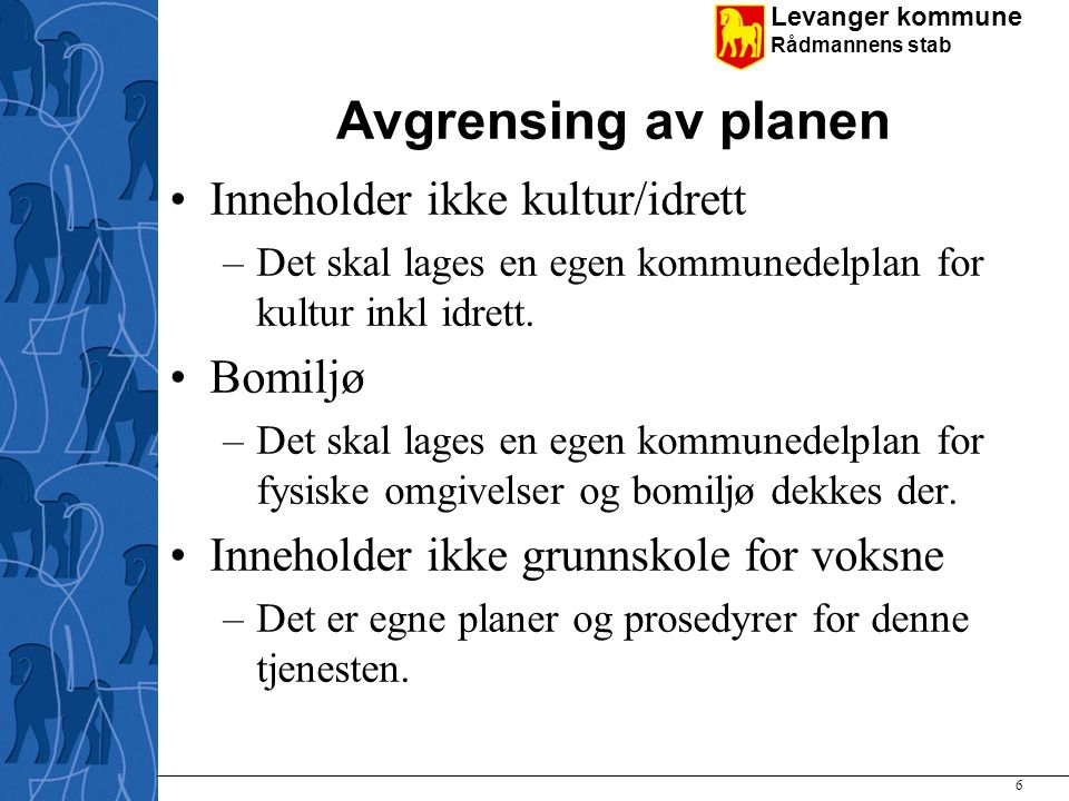 Avgrensing av planen Inneholder ikke kultur/idrett Bomiljø