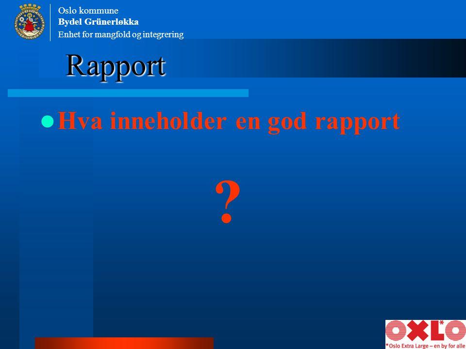Rapport Hva inneholder en god rapport Oslo kommune Bydel Grünerløkka