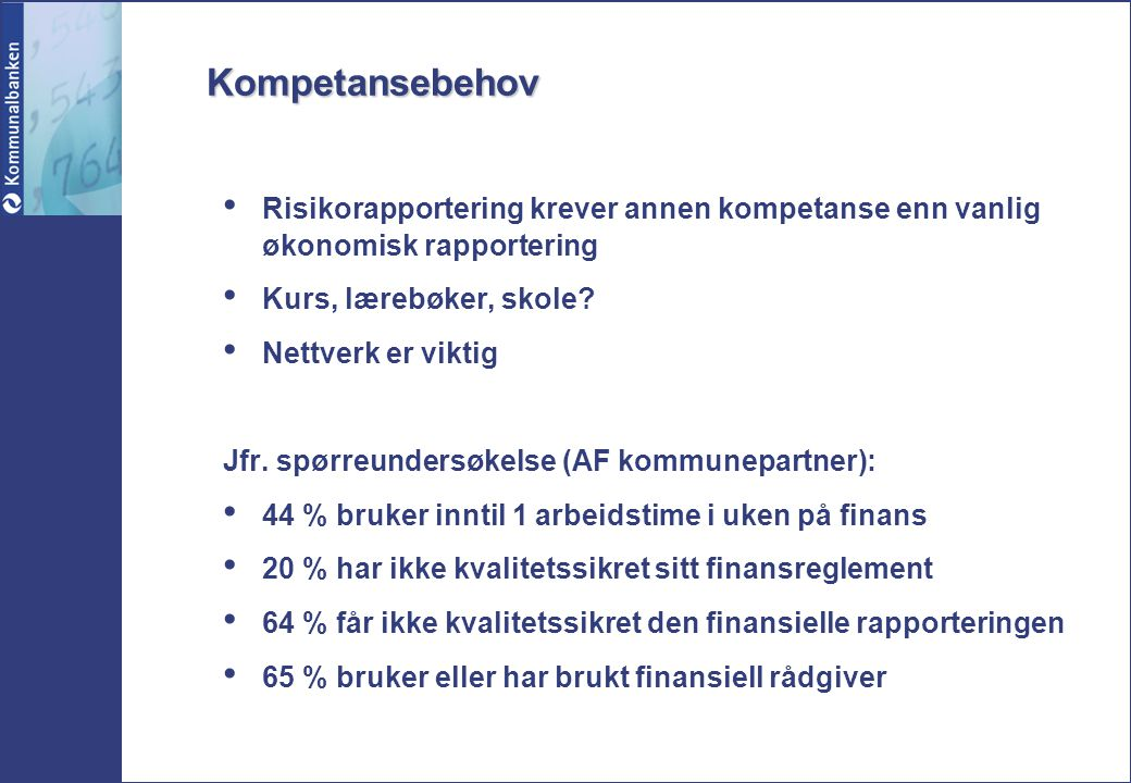 Kompetansebehov Risikorapportering krever annen kompetanse enn vanlig økonomisk rapportering. Kurs, lærebøker, skole