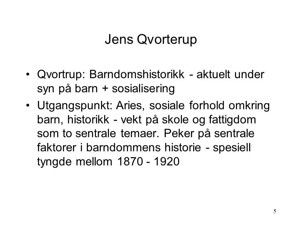 Jens Qvorterup Qvortrup: Barndomshistorikk - aktuelt under syn på barn + sosialisering.