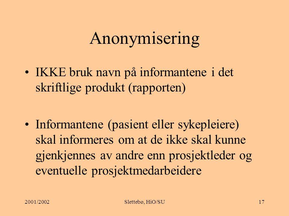 Anonymisering IKKE bruk navn på informantene i det skriftlige produkt (rapporten)