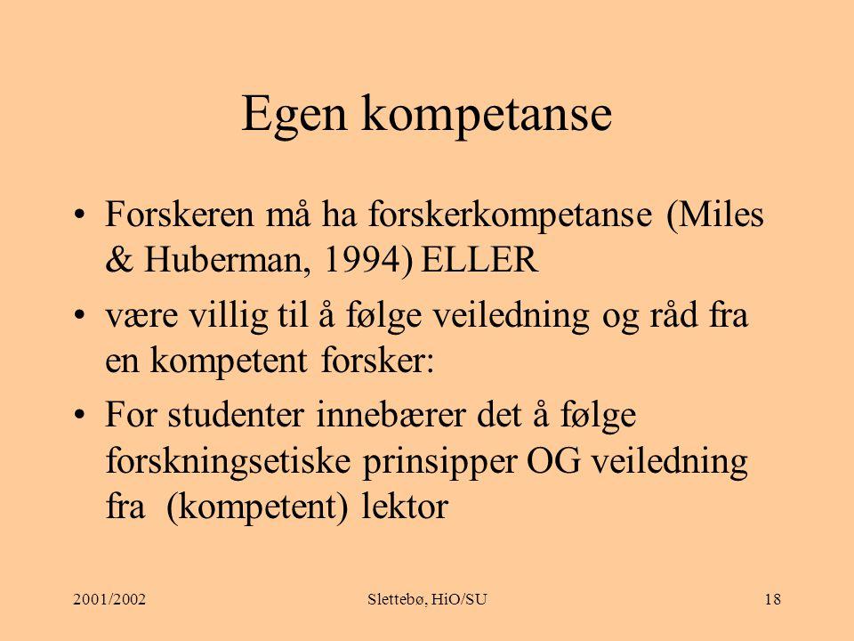 Egen kompetanse Forskeren må ha forskerkompetanse (Miles & Huberman, 1994) ELLER.
