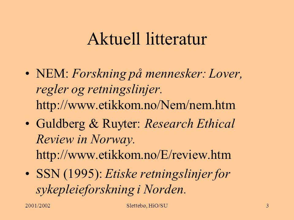 Aktuell litteratur NEM: Forskning på mennesker: Lover, regler og retningslinjer. http://www.etikkom.no/Nem/nem.htm.