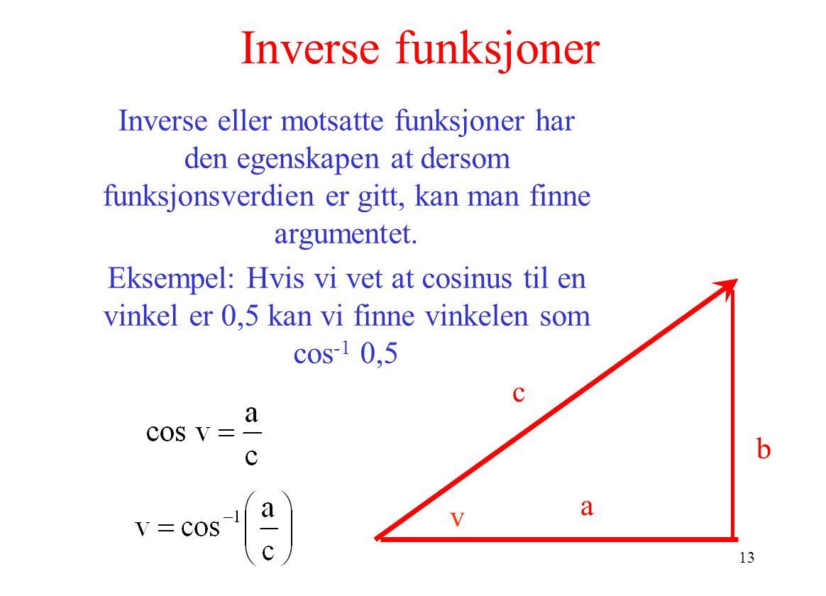 Inverse funksjoner Inverse eller motsatte funksjoner har den egenskapen at dersom funksjonsverdien er gitt, kan man finne argumentet.