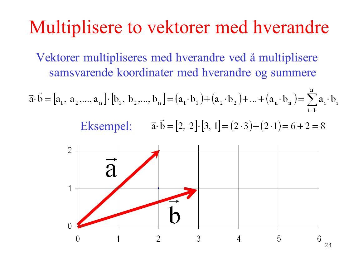 Multiplisere to vektorer med hverandre