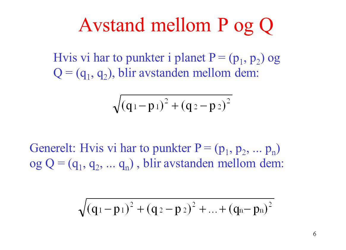 Avstand mellom P og Q Hvis vi har to punkter i planet P = (p1, p2) og Q = (q1, q2), blir avstanden mellom dem: