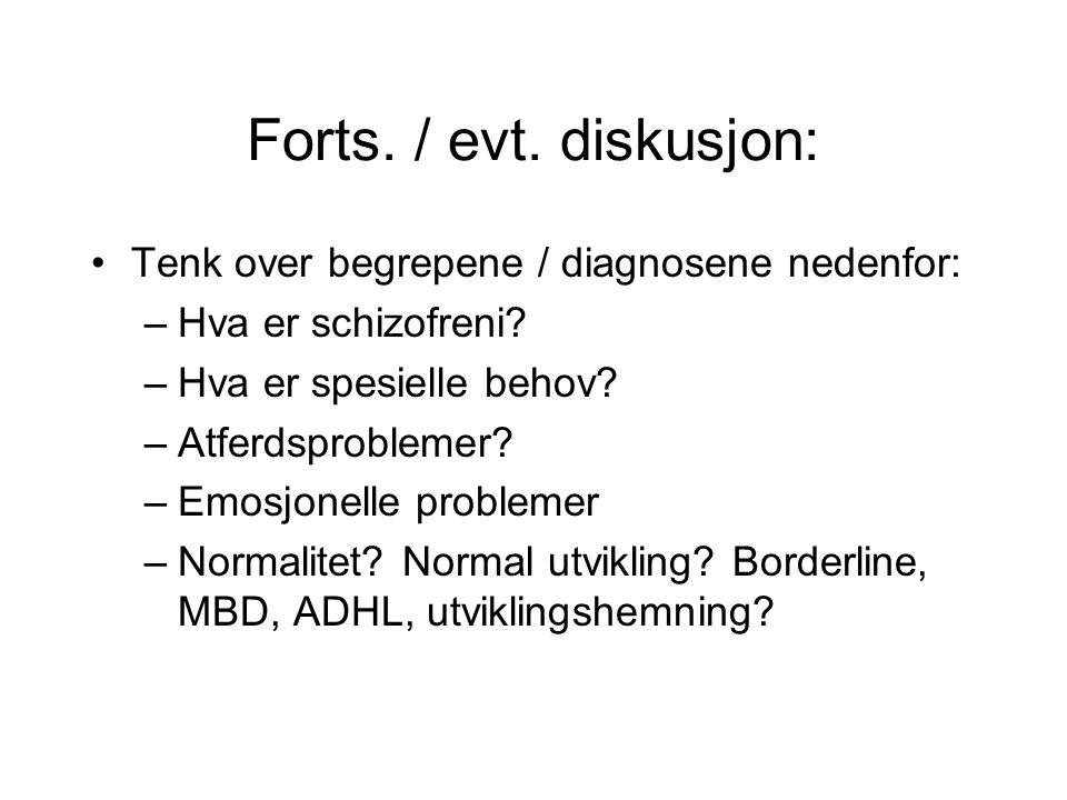 Forts. / evt. diskusjon: Tenk over begrepene / diagnosene nedenfor:
