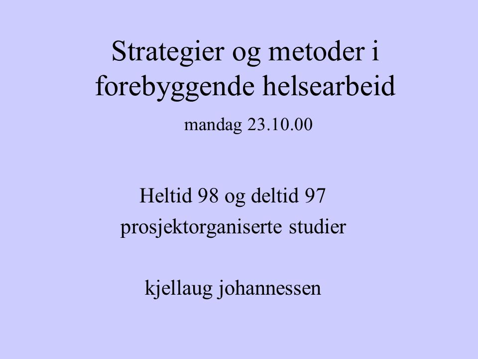 Strategier og metoder i forebyggende helsearbeid mandag 23.10.00