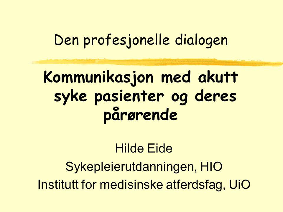 Den profesjonelle dialogen Kommunikasjon med akutt syke pasienter og deres pårørende