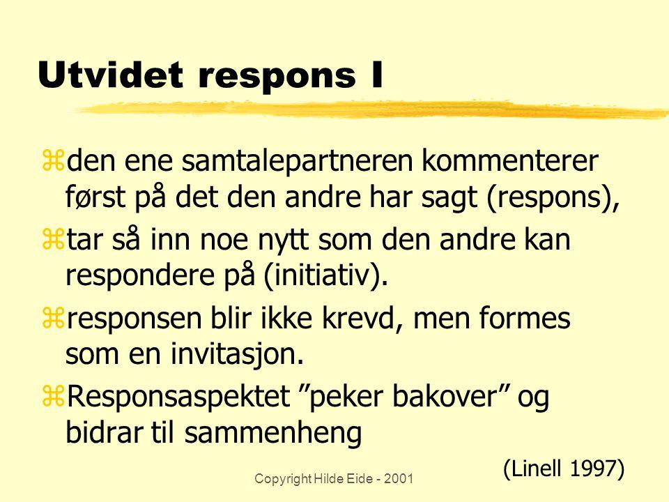 Utvidet respons I den ene samtalepartneren kommenterer først på det den andre har sagt (respons),