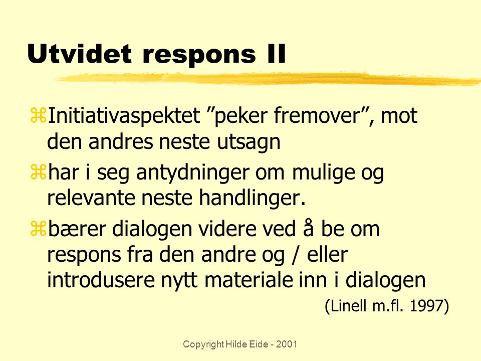 Utvidet respons II Initiativaspektet peker fremover , mot den andres neste utsagn. har i seg antydninger om mulige og relevante neste handlinger.