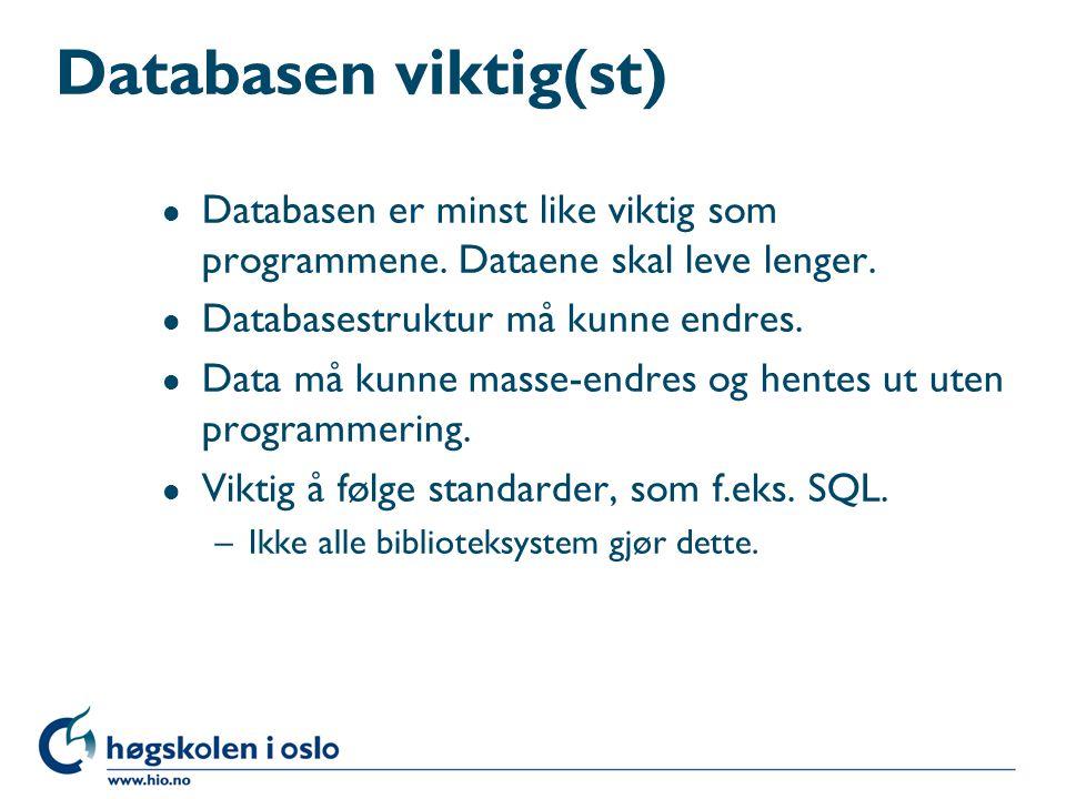 Databasen viktig(st) Databasen er minst like viktig som programmene. Dataene skal leve lenger. Databasestruktur må kunne endres.