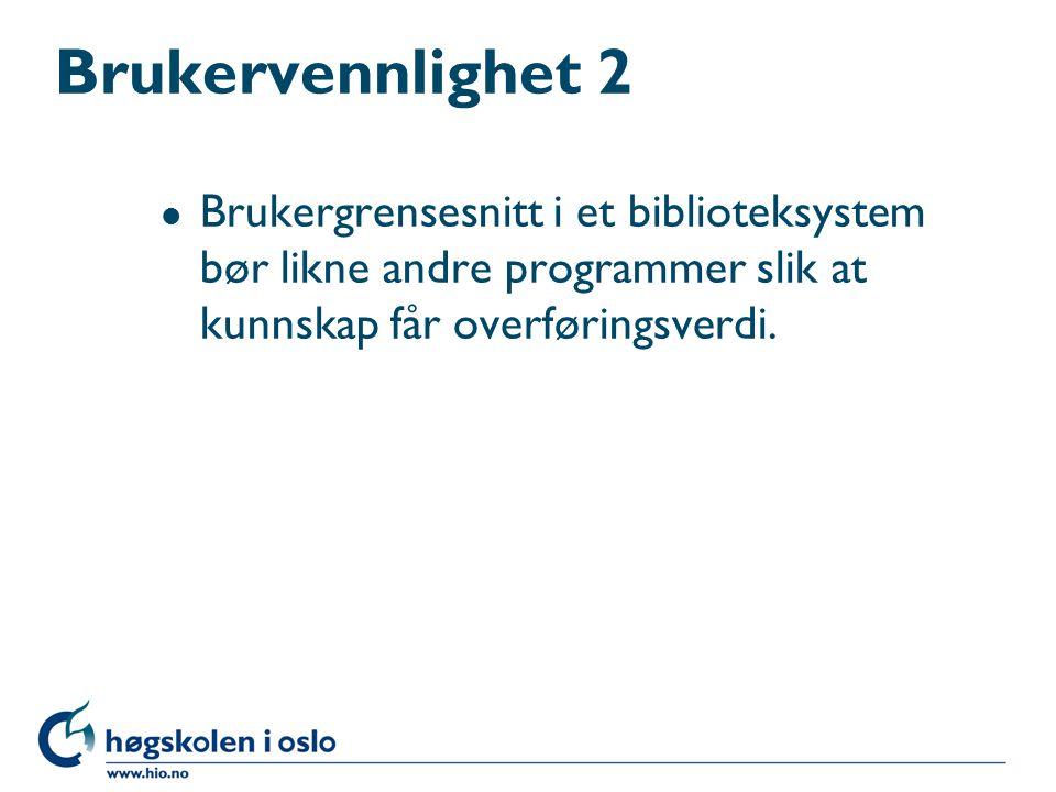 Brukervennlighet 2 Brukergrensesnitt i et biblioteksystem bør likne andre programmer slik at kunnskap får overføringsverdi.