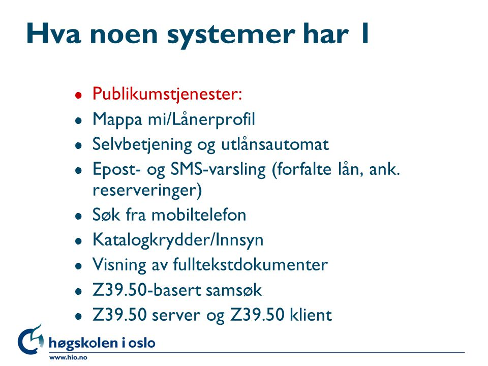 Hva noen systemer har 1 Publikumstjenester: Mappa mi/Lånerprofil