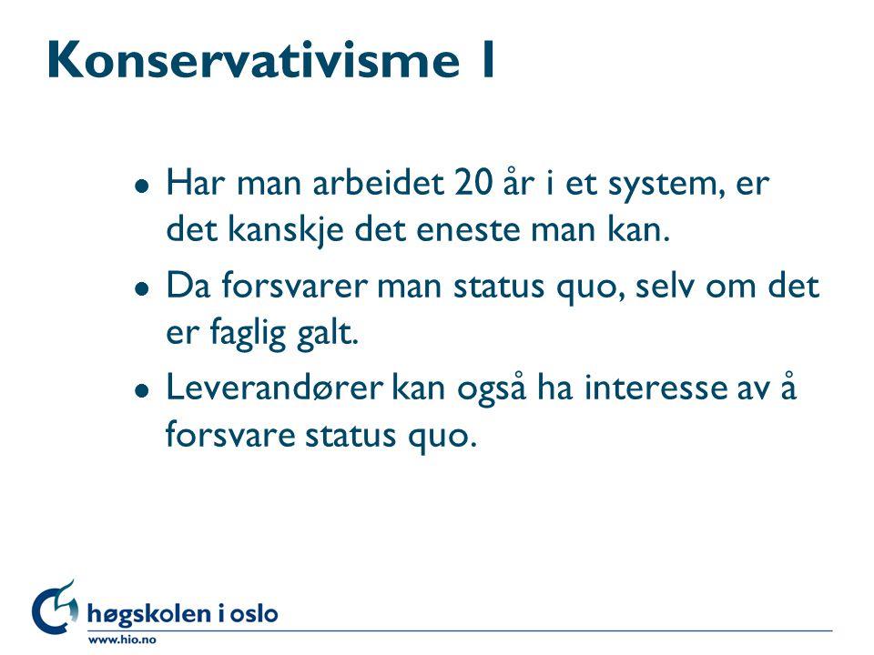 Konservativisme 1 Har man arbeidet 20 år i et system, er det kanskje det eneste man kan. Da forsvarer man status quo, selv om det er faglig galt.