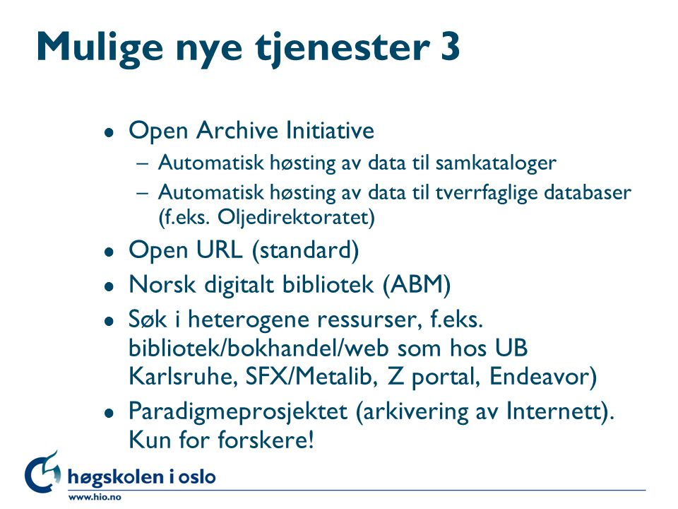 Mulige nye tjenester 3 Open Archive Initiative Open URL (standard)