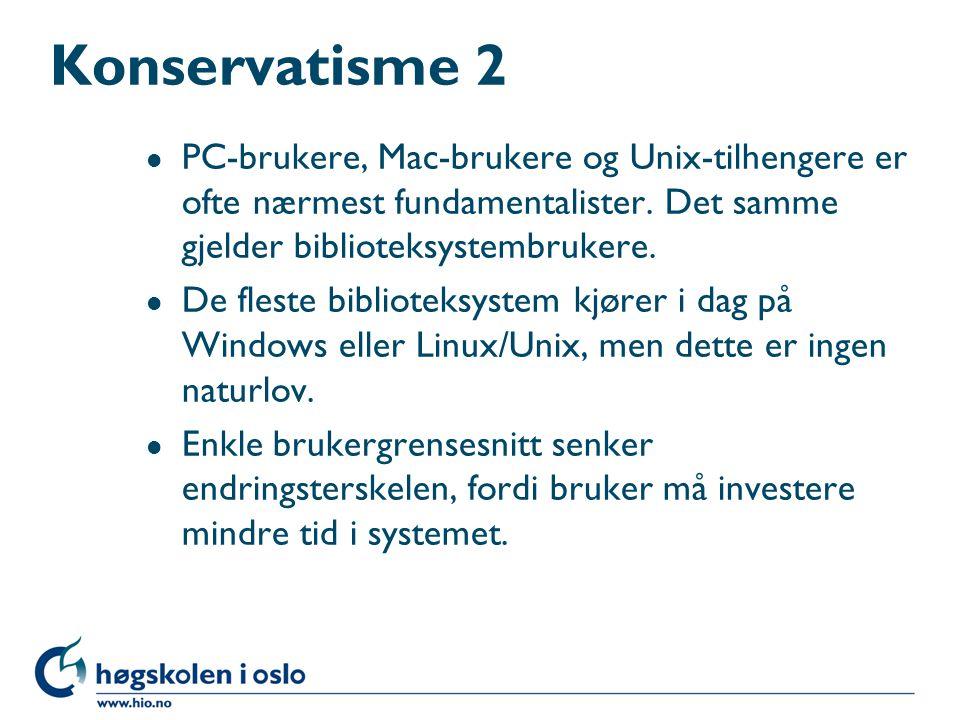 Konservatisme 2 PC-brukere, Mac-brukere og Unix-tilhengere er ofte nærmest fundamentalister. Det samme gjelder biblioteksystembrukere.