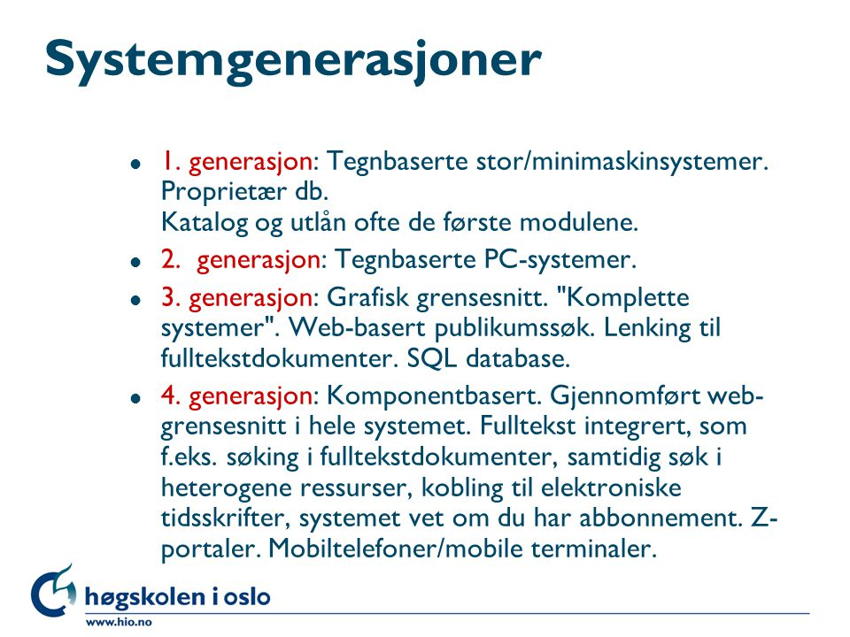 Systemgenerasjoner 1. generasjon: Tegnbaserte stor/minimaskinsystemer. Proprietær db. Katalog og utlån ofte de første modulene.