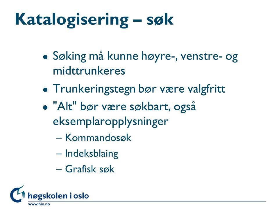 Katalogisering – søk Søking må kunne høyre-, venstre- og midttrunkeres