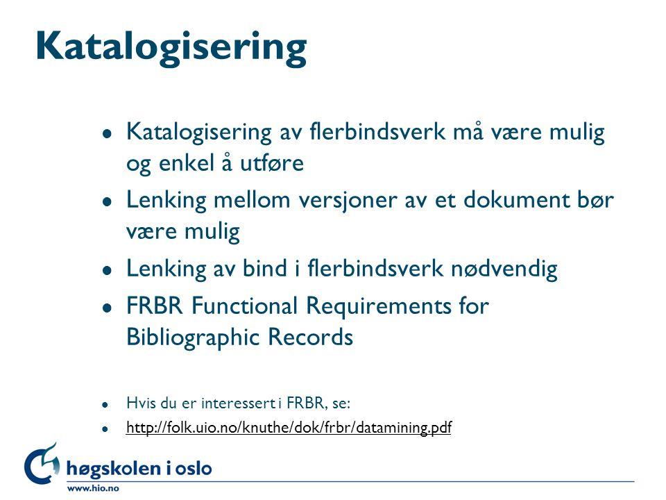 Katalogisering Katalogisering av flerbindsverk må være mulig og enkel å utføre. Lenking mellom versjoner av et dokument bør være mulig.
