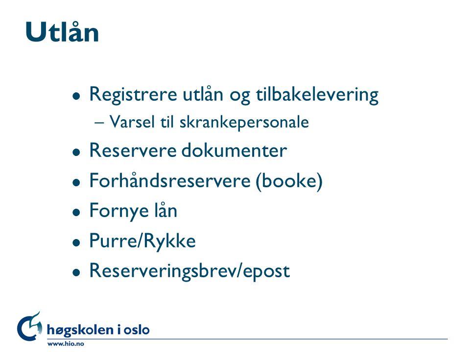 Utlån Registrere utlån og tilbakelevering Reservere dokumenter