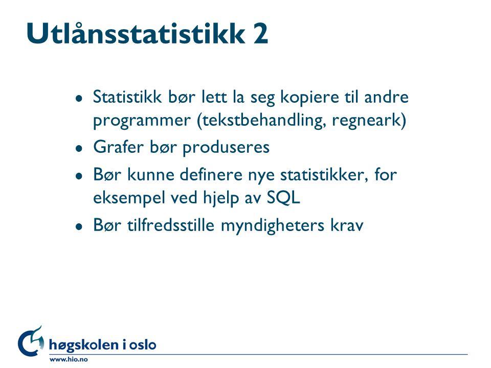 Utlånsstatistikk 2 Statistikk bør lett la seg kopiere til andre programmer (tekstbehandling, regneark)