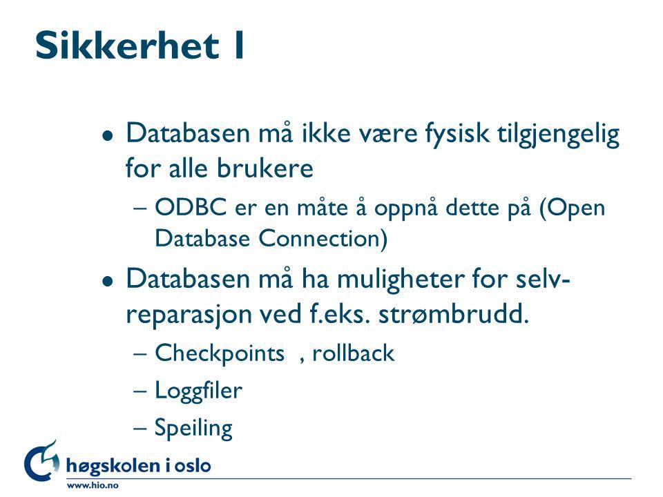 Sikkerhet 1 Databasen må ikke være fysisk tilgjengelig for alle brukere. ODBC er en måte å oppnå dette på (Open Database Connection)