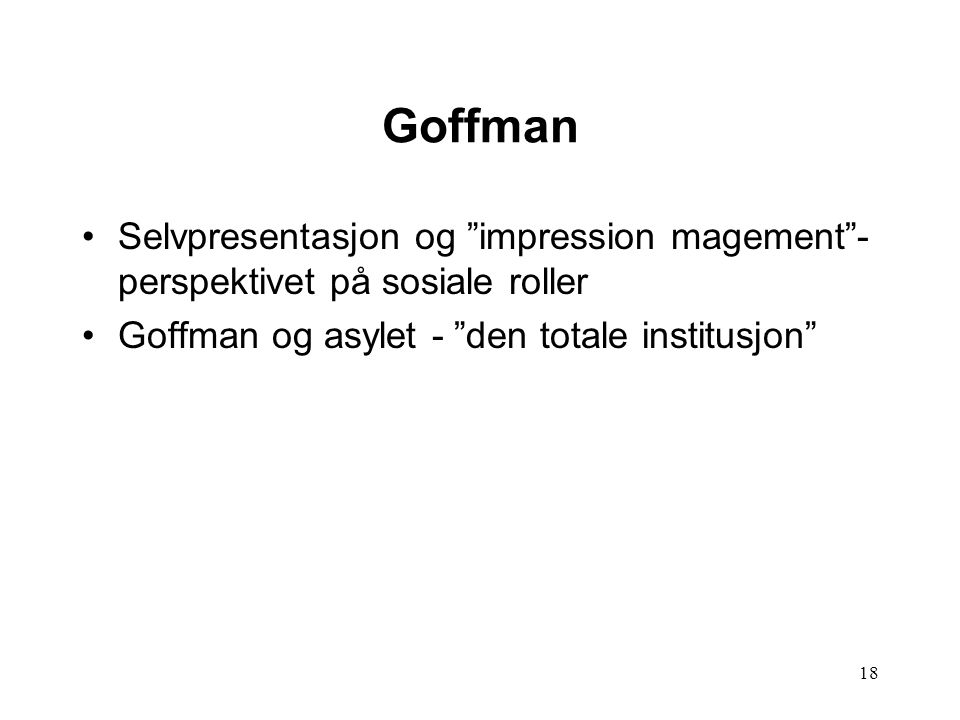 Goffman Selvpresentasjon og impression magement -perspektivet på sosiale roller.