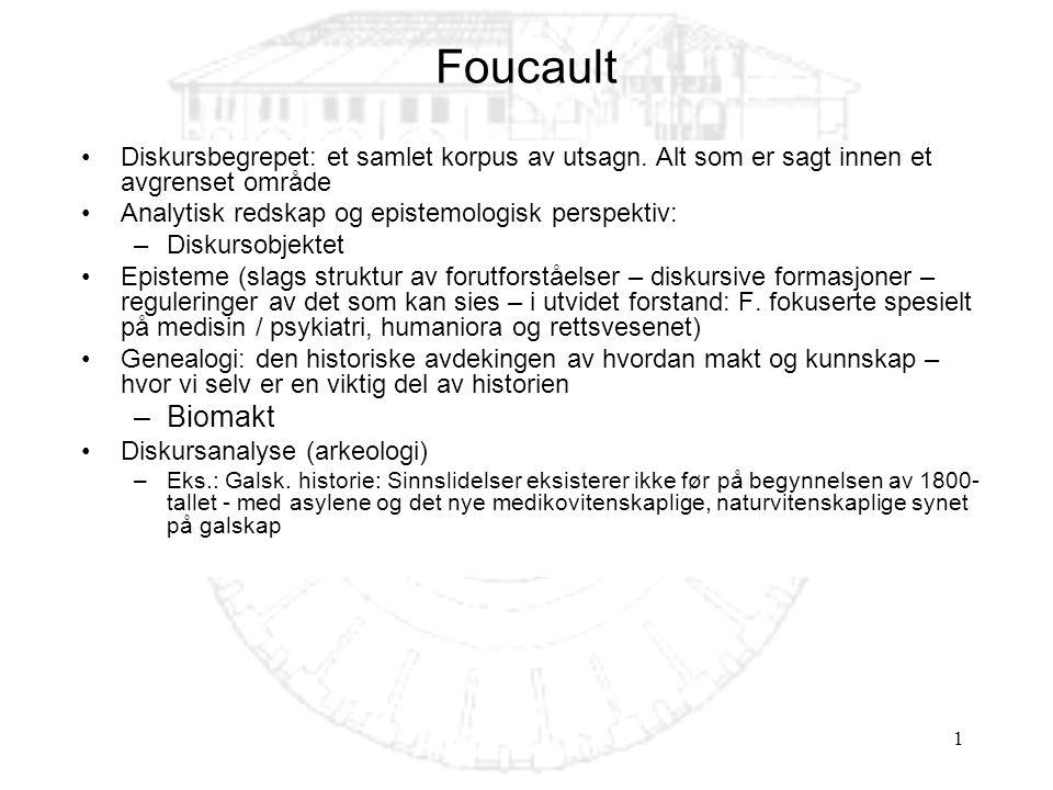 Foucault Diskursbegrepet: et samlet korpus av utsagn. Alt som er sagt innen et avgrenset område. Analytisk redskap og epistemologisk perspektiv: