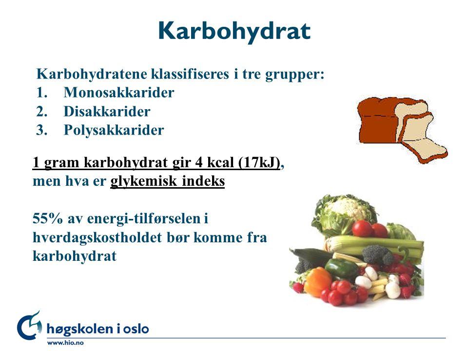 Karbohydrat Karbohydratene klassifiseres i tre grupper: Monosakkarider