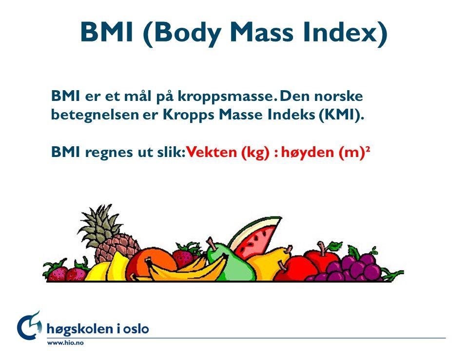 BMI (Body Mass Index) BMI er et mål på kroppsmasse. Den norske betegnelsen er Kropps Masse Indeks (KMI).