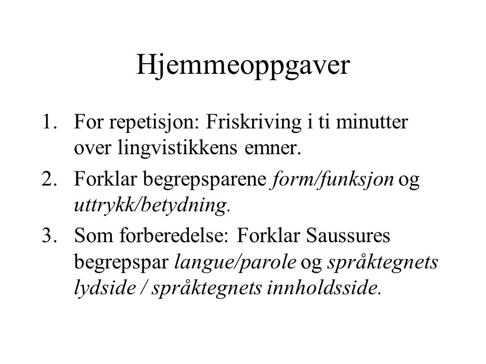 Hjemmeoppgaver For repetisjon: Friskriving i ti minutter over lingvistikkens emner. Forklar begrepsparene form/funksjon og uttrykk/betydning.