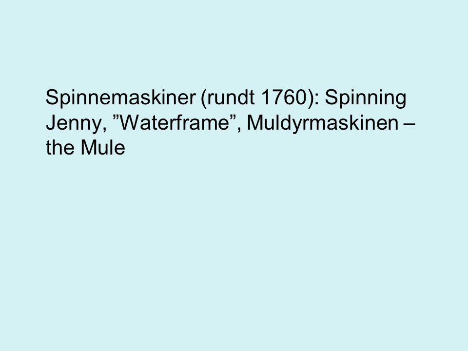 Spinnemaskiner (rundt 1760): Spinning Jenny, Waterframe , Muldyrmaskinen – the Mule