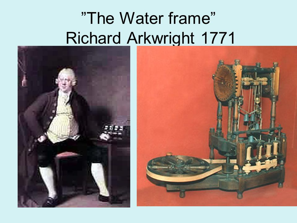 The Water frame Richard Arkwright 1771