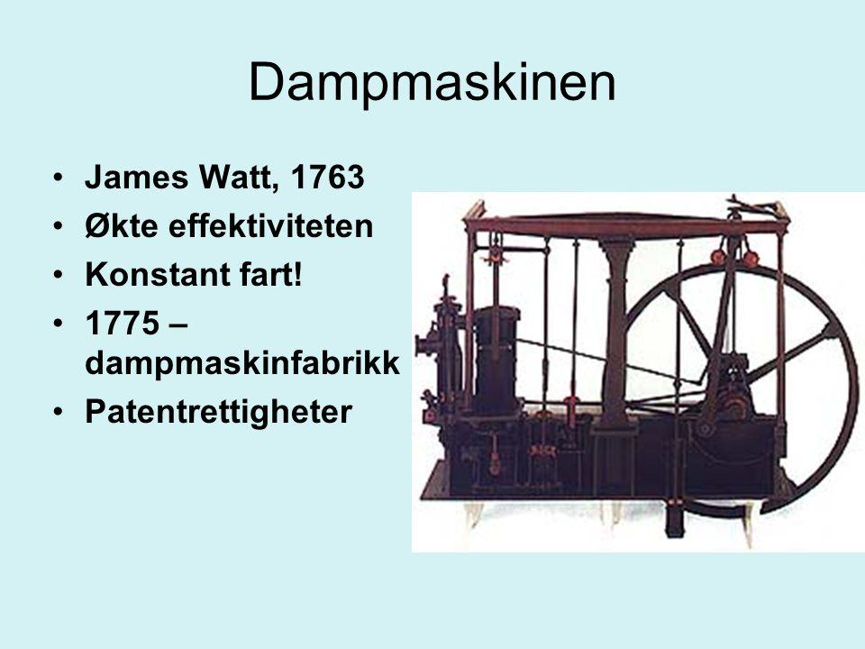 Dampmaskinen James Watt, 1763 Økte effektiviteten Konstant fart!