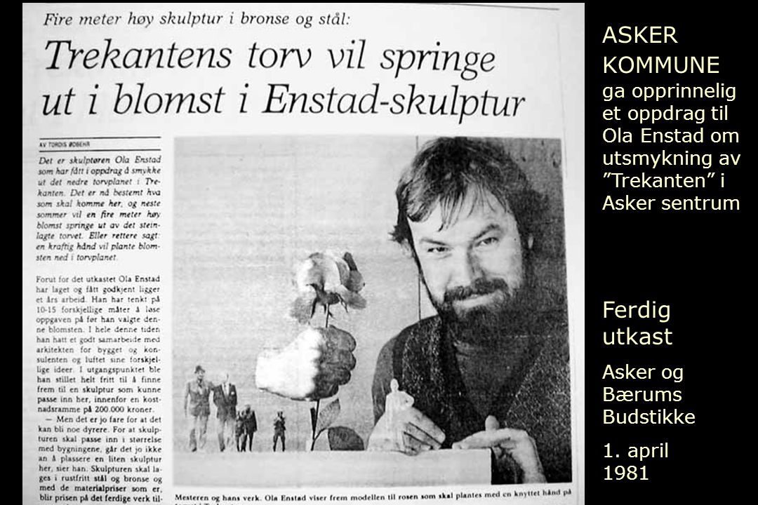 ASKER KOMMUNE ga opprinnelig et oppdrag til Ola Enstad om utsmykning av Trekanten i Asker sentrum