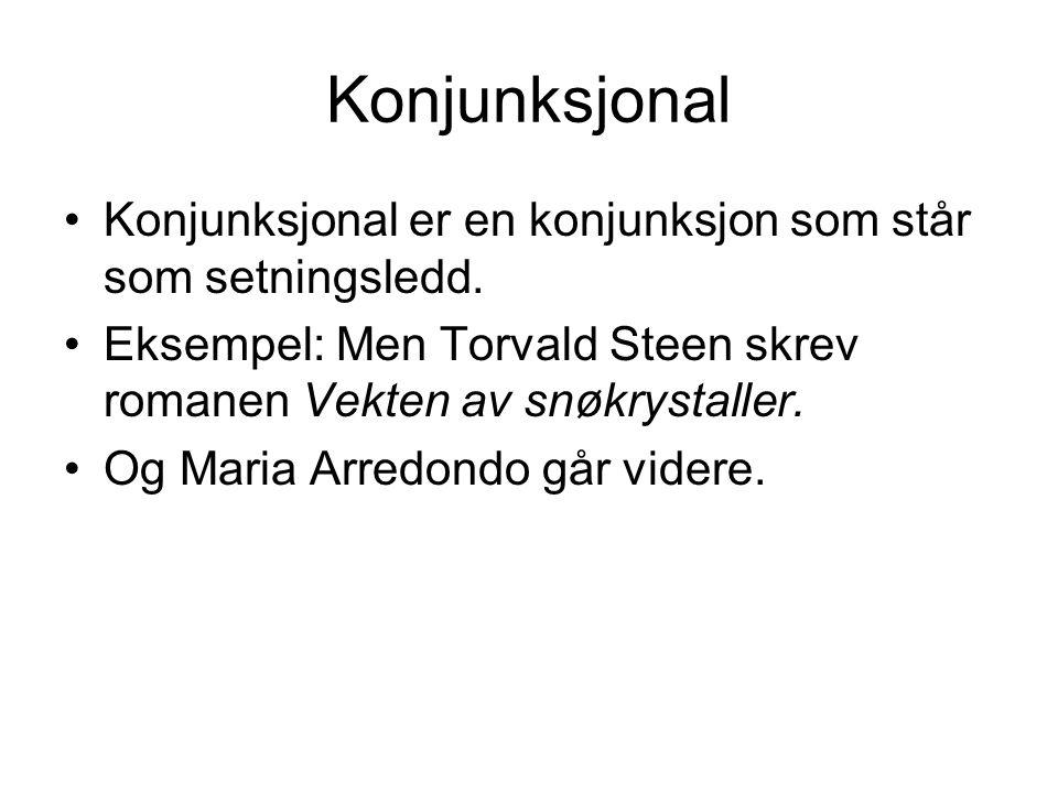 Konjunksjonal Konjunksjonal er en konjunksjon som står som setningsledd. Eksempel: Men Torvald Steen skrev romanen Vekten av snøkrystaller.