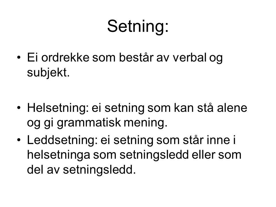 Setning: Ei ordrekke som består av verbal og subjekt.