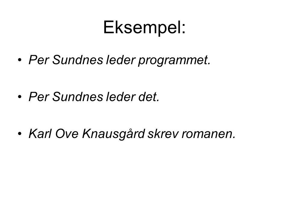 Eksempel: Per Sundnes leder programmet. Per Sundnes leder det.