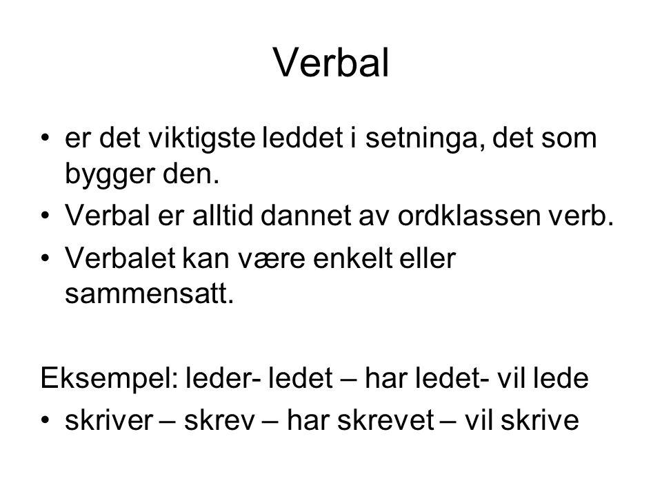 Verbal er det viktigste leddet i setninga, det som bygger den.