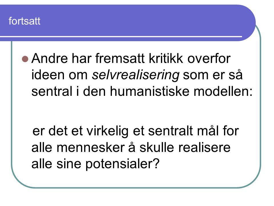 fortsatt Andre har fremsatt kritikk overfor ideen om selvrealisering som er så sentral i den humanistiske modellen: