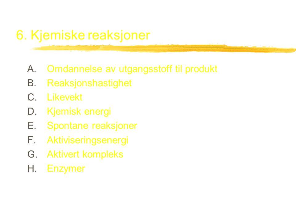 6. Kjemiske reaksjoner Omdannelse av utgangsstoff til produkt