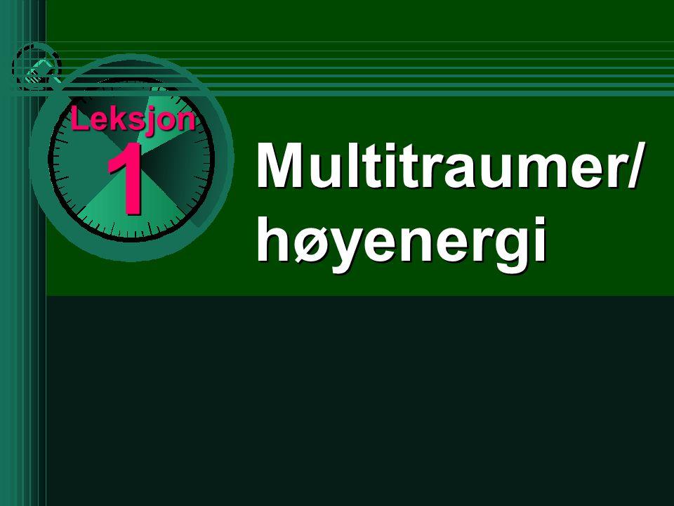 Leksjon 1 Multitraumer/ høyenergi