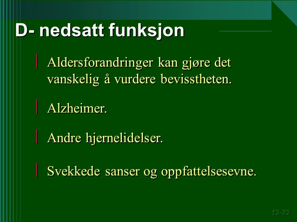 D- nedsatt funksjon Aldersforandringer kan gjøre det vanskelig å vurdere bevisstheten. Alzheimer.