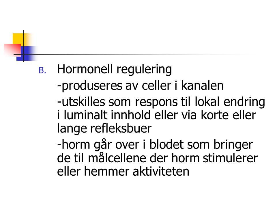 Hormonell regulering -produseres av celler i kanalen.