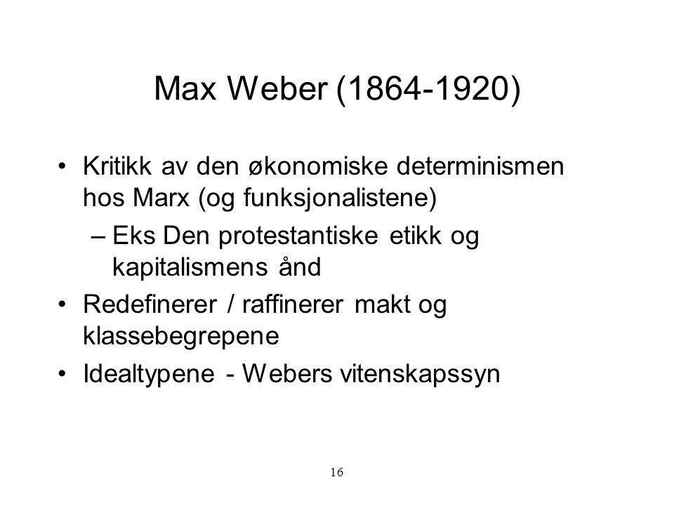 Max Weber (1864-1920) Kritikk av den økonomiske determinismen hos Marx (og funksjonalistene) Eks Den protestantiske etikk og kapitalismens ånd.