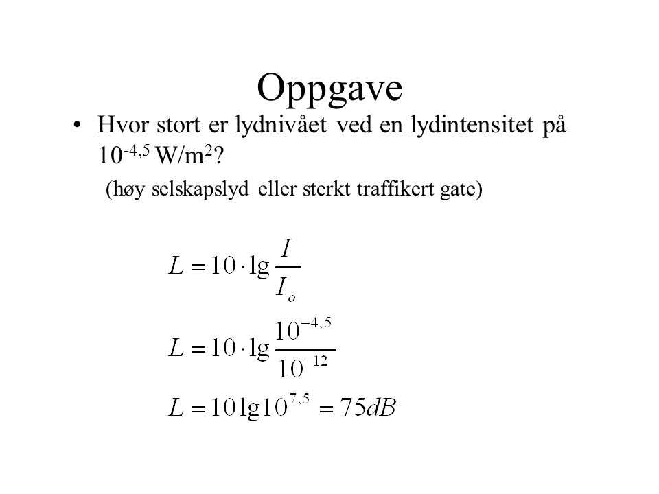Oppgave Hvor stort er lydnivået ved en lydintensitet på 10-4,5 W/m2