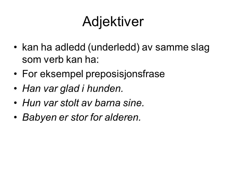 Adjektiver kan ha adledd (underledd) av samme slag som verb kan ha: