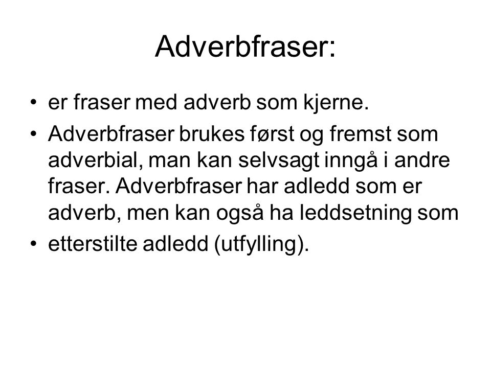 Adverbfraser: er fraser med adverb som kjerne.